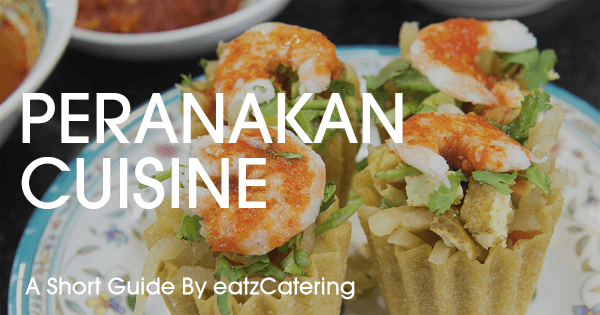 Peranakan Cuisine – A Fusion of Cultures and Spices