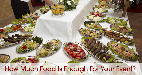 Food Catering Tips: How Much Food Is Enough for Your Event?