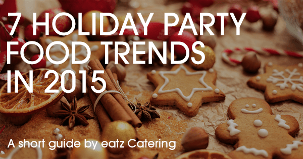 7 Holiday Party Food Trends in 2015
