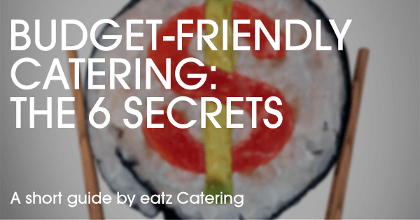The 6 secrets of budget friendly catering