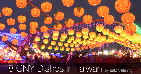 8 Dishes Eaten in Taiwan During the Chinese New Year
