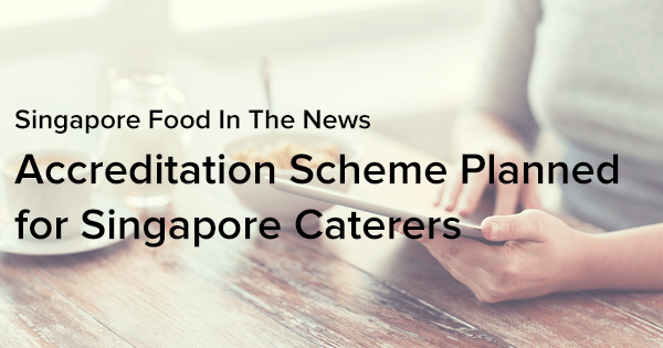 Accreditation Scheme Planned for Singapore Caterers