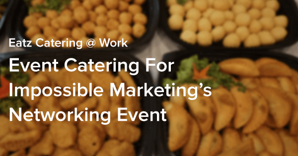 Event Catering For Impossible Marketing's Networking Event