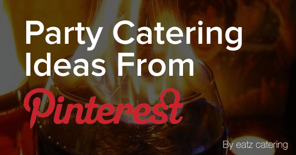 Pinterest Catering Party Ideas: Pimping Up Your Party