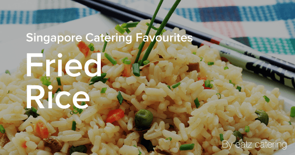 Singapore Catering Favourites: Fried Rice