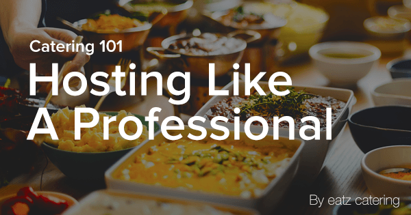 Catering 101: Hosting like a Professional