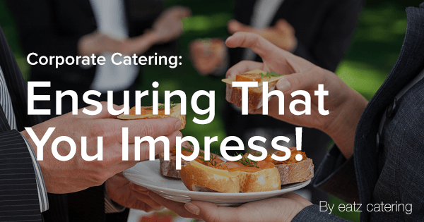 Corporate Catering in Singapore: Ensuring That You Impress