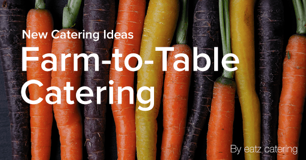 Local, Fresh, Seasonal: Farm-to-Table Catering Explained