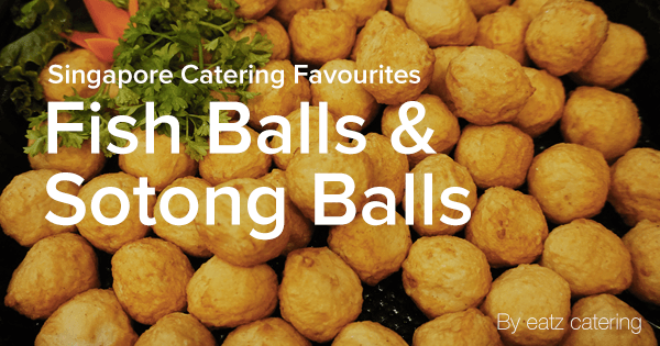 Catering Favourites: Fish Balls and Sotong Balls