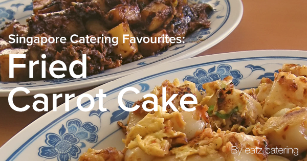 Singapore Catering Favourites: Carrot Cake (Chai Tow Kway)