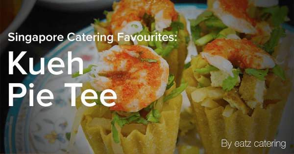 Singapore Catering Favourites: Kueh Pie Tee