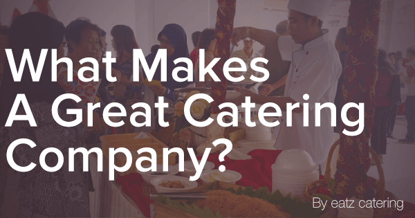 What Makes a Great Catering Company?