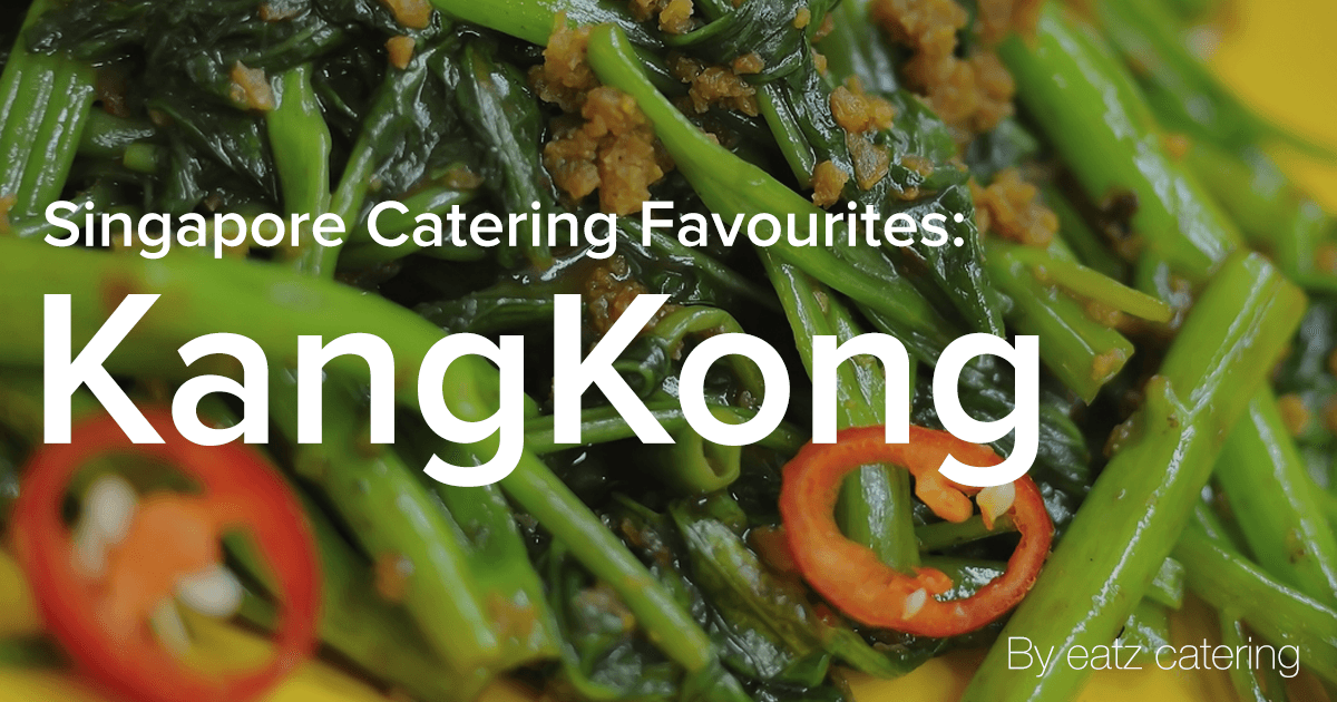 Singapore Catering Favourites: Kangkong
