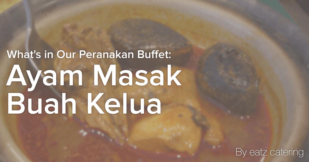 What's in Our Peranakan Buffet Catering: Ayam Masak Buah Kelua