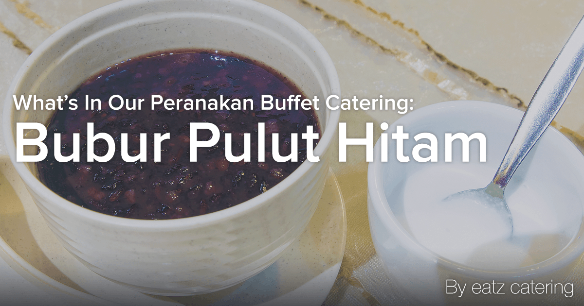 What's in Our Peranakan Buffet Catering: Bubur Pulut Hitam