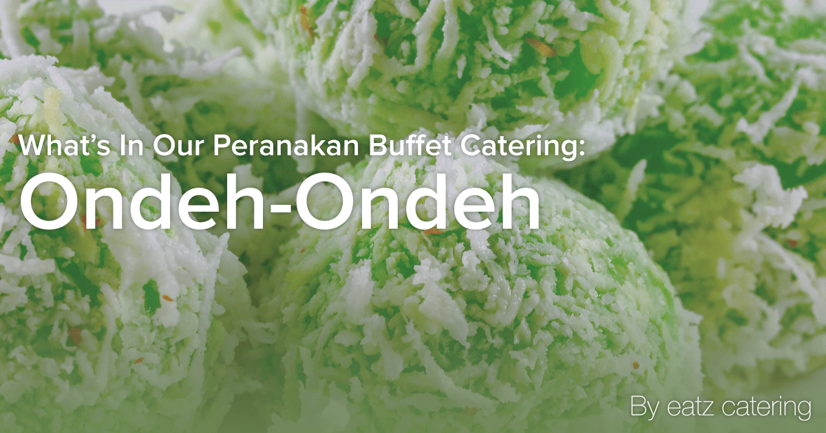 What's in Our Peranakan Buffet Catering: Ondeh Ondeh