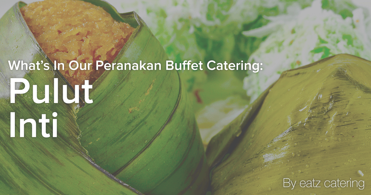 What's in Our Peranakan Buffet Catering: Pulut Inti
