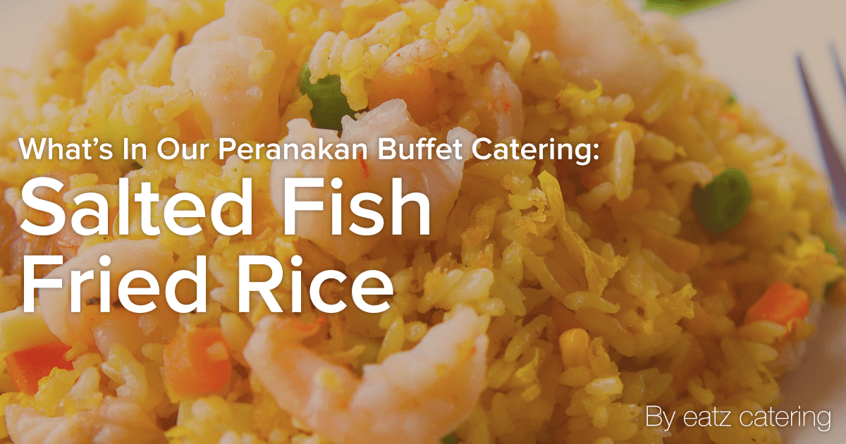 What's in Our Peranakan Buffet Catering: Salted Fish Fried Rice