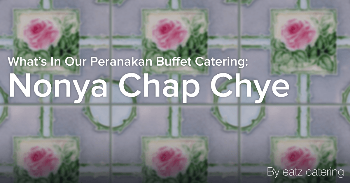 What's in Our Peranakan Buffet Catering: Nonya Chap Chye