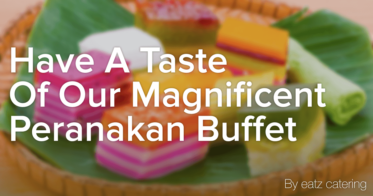 Have A Taste Of Our Magnificent Peranakan Buffet