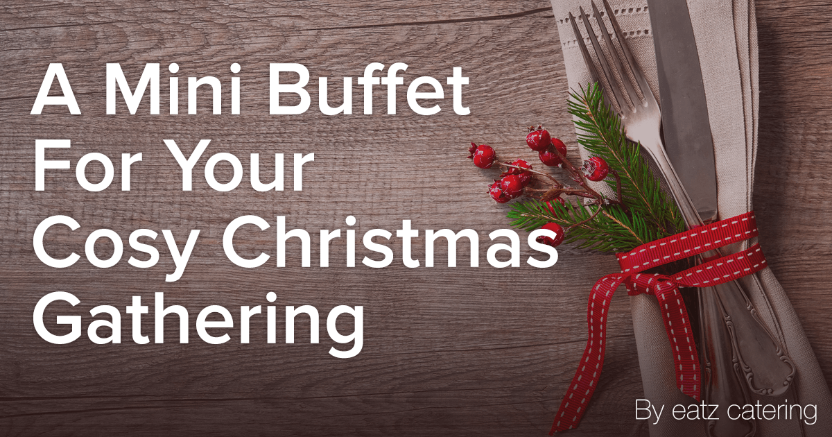 A Mini Buffet for Your Cosy Christmas Gathering