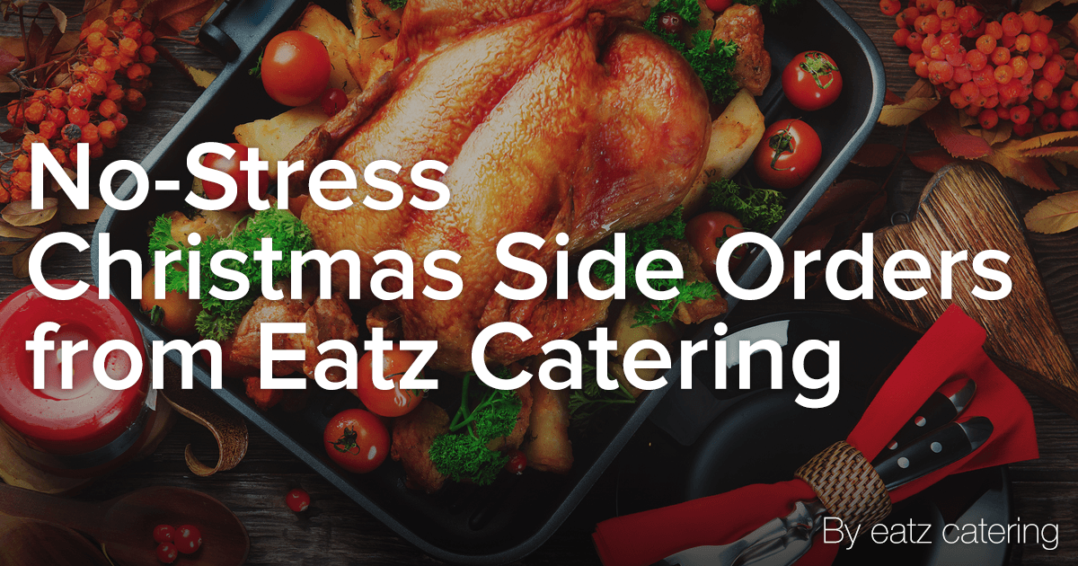 No-Stress Christmas Side Orders from Eatz Catering