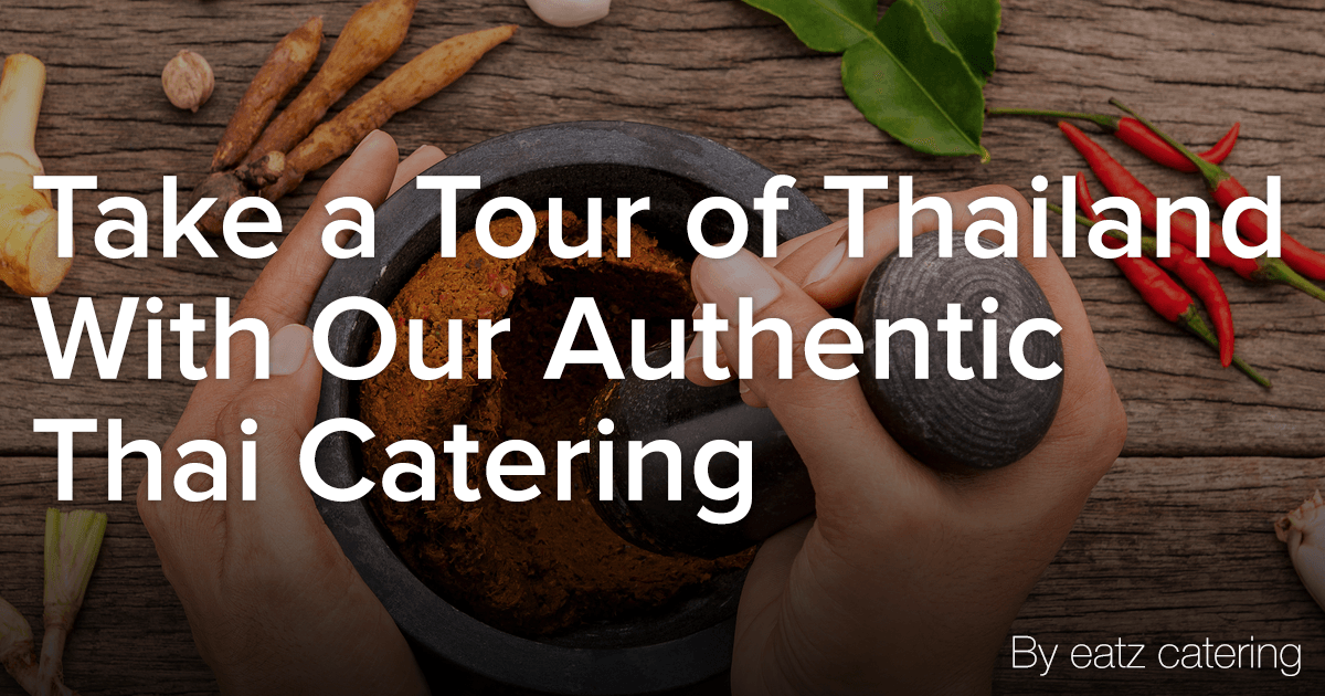 Take a Tour of Thailand with Authentic Thai Catering