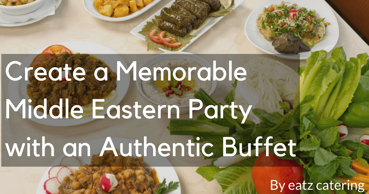 Create a Memorable Middle Eastern Party with an Authentic Buffet