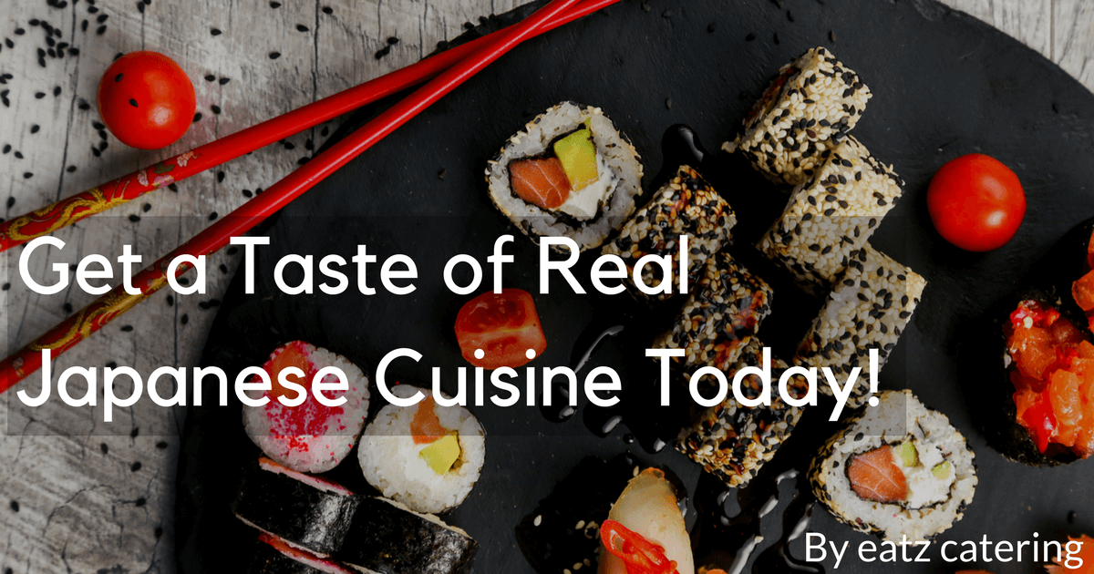 Get a Taste of Real Japanese Cuisine Today!