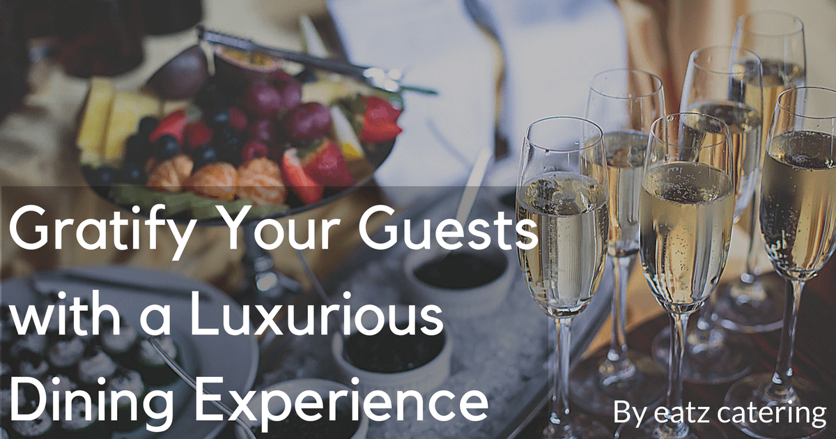 Gratify Your Guests with a Luxurious Dining Experience