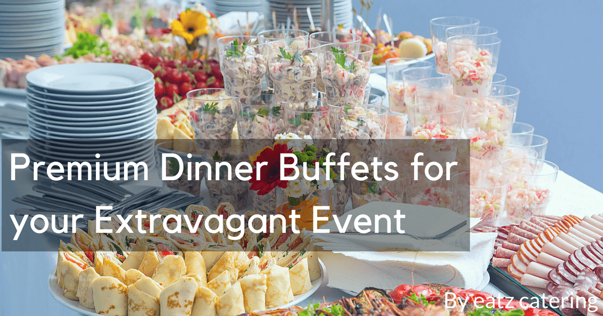 Premium Dinner Buffets for your Extravagant Event