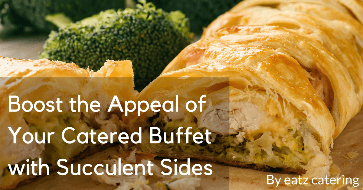 Boost the Appeal of Your Catered Buffet with Succulent Sides