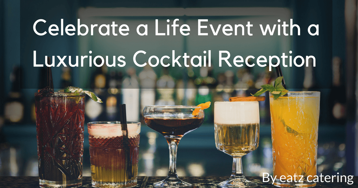 Celebrate a Life Event with a Luxurious Cocktail Reception