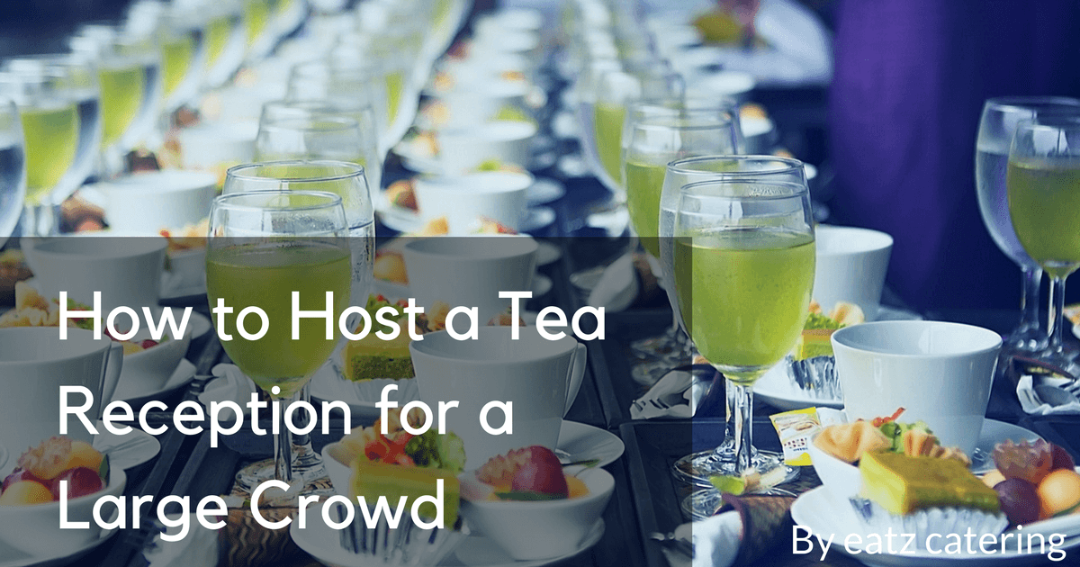 How to Host a Tea Reception for a Large Crowd