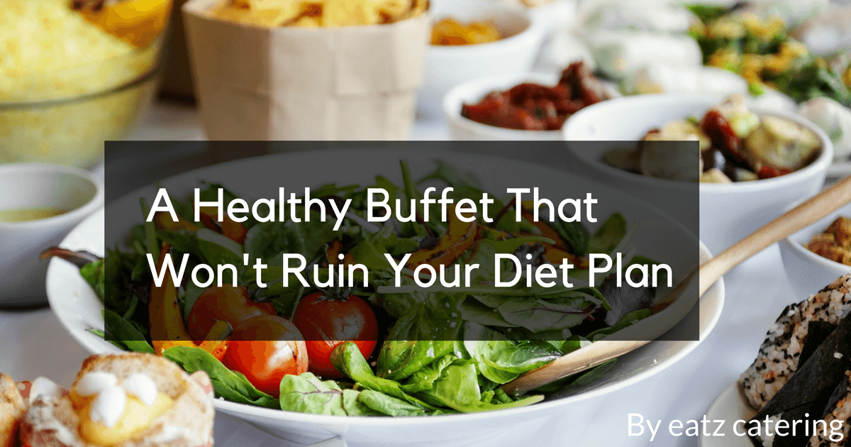 A Healthy Buffet That Won't Ruin Your Diet Plan