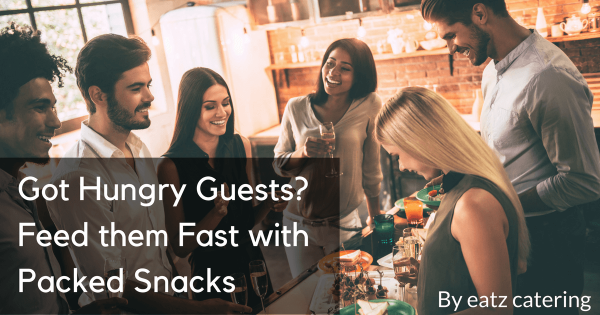Got Hungry Guests? Feed them Fast with Packed Snacks