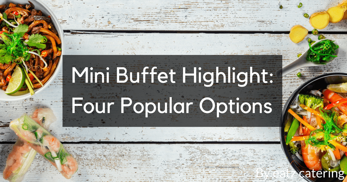 Mini Buffet Highlight: Four Popular Options