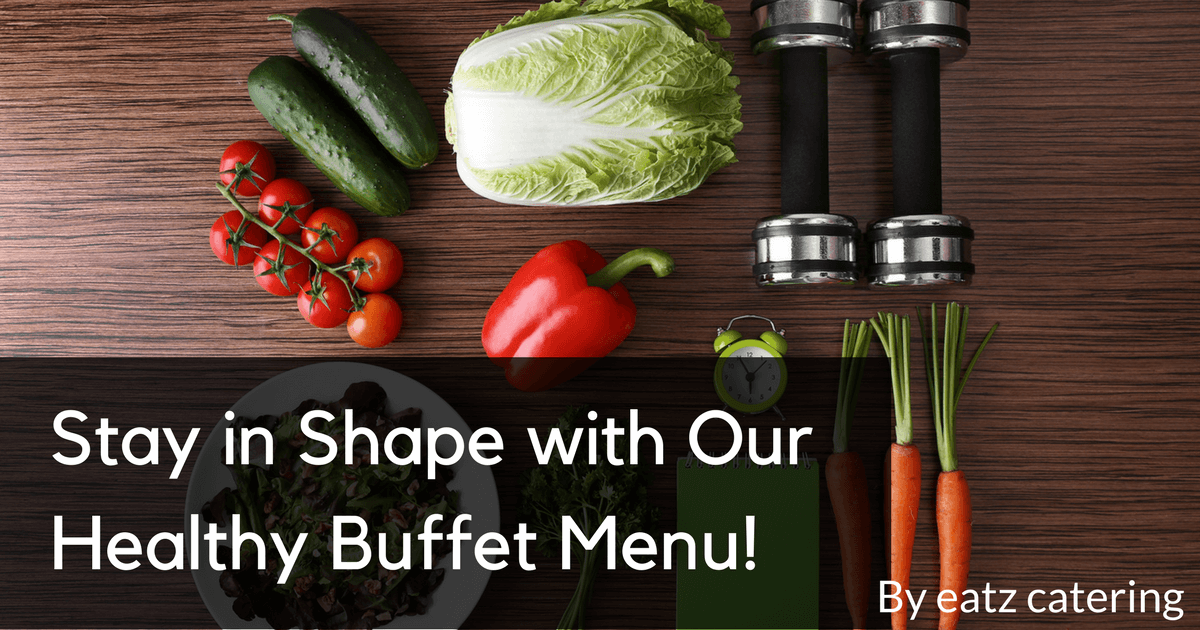 Stay in Shape with Our Healthy Buffet Menu!