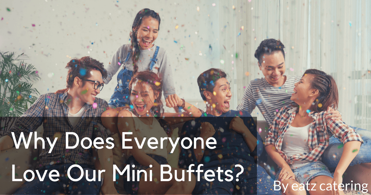 Why Does Everyone Love Our Mini Buffets?