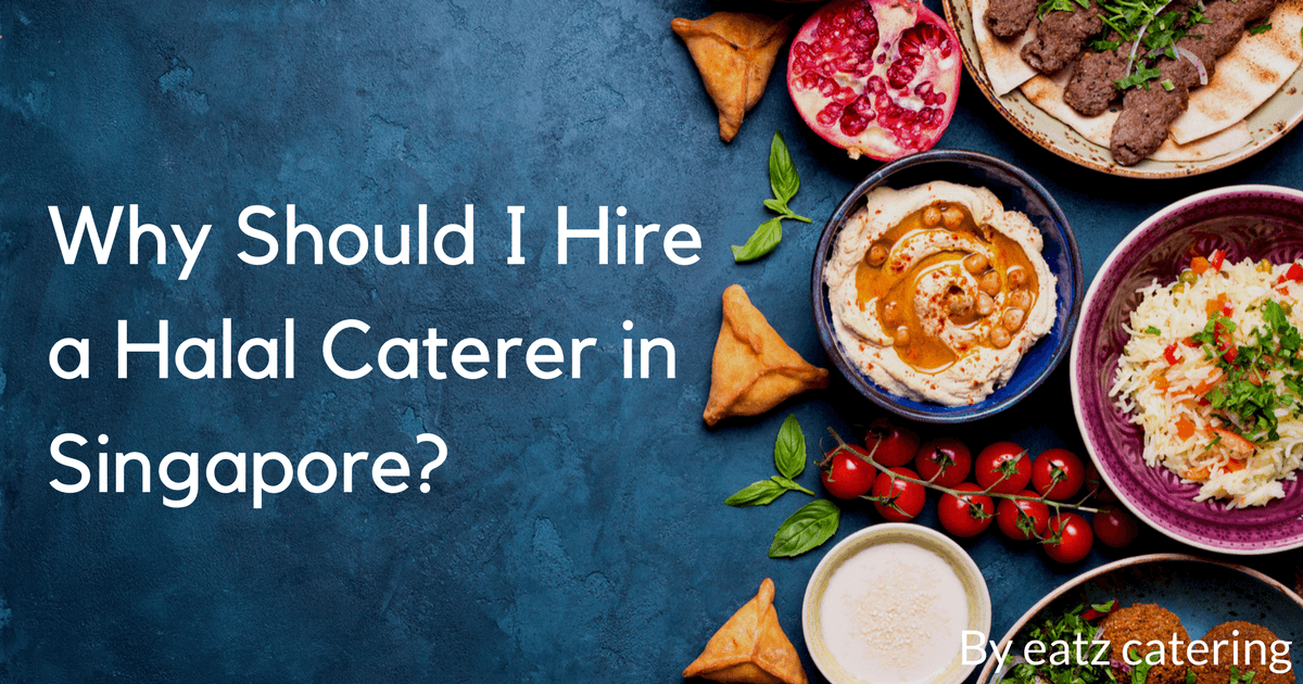 Why Should I Hire a Halal Caterer in Singapore?
