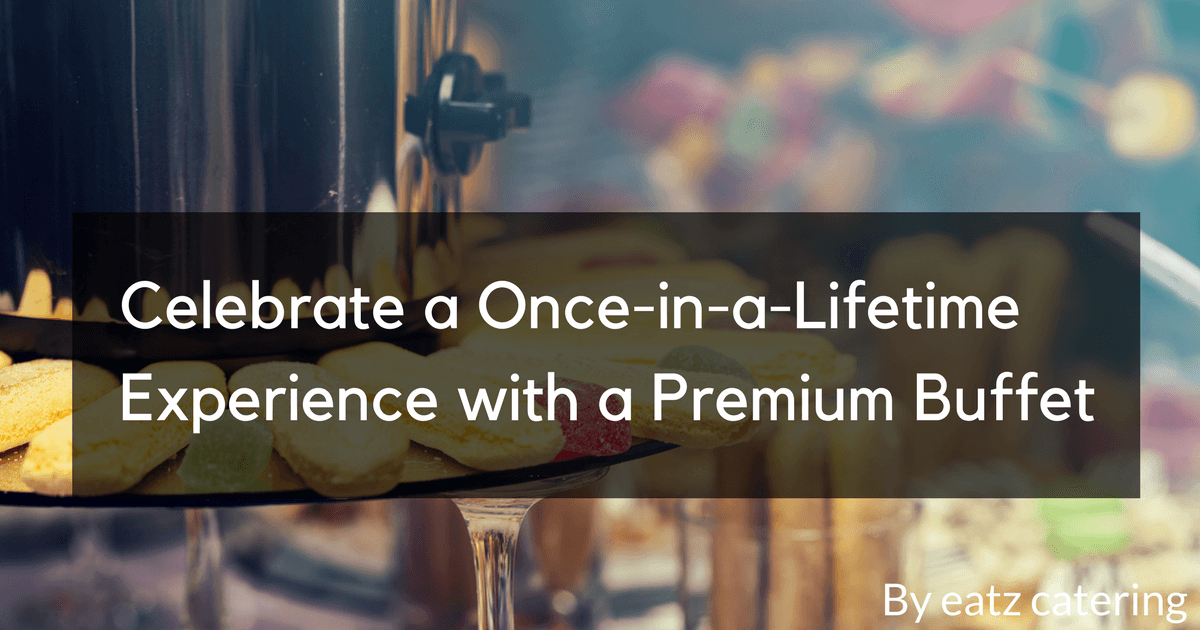 Celebrate a Once-in-a-Lifetime Experience with a Premium Buffet