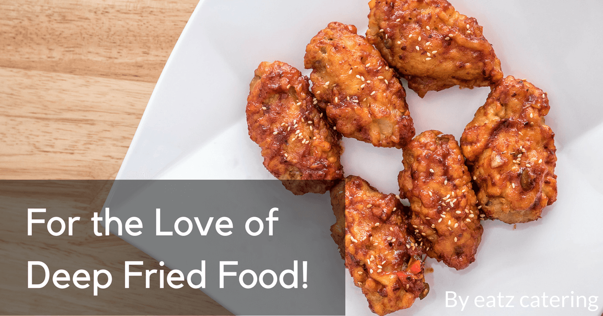 For the Love of Deep Fried Food!