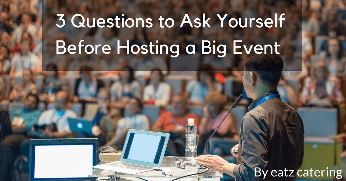 3 Questions to Ask Yourself Before Hosting a Big Event