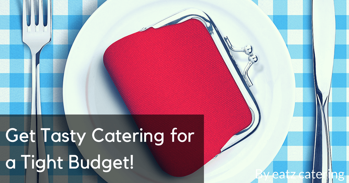 Get Tasty Catering for a Tight Budget!