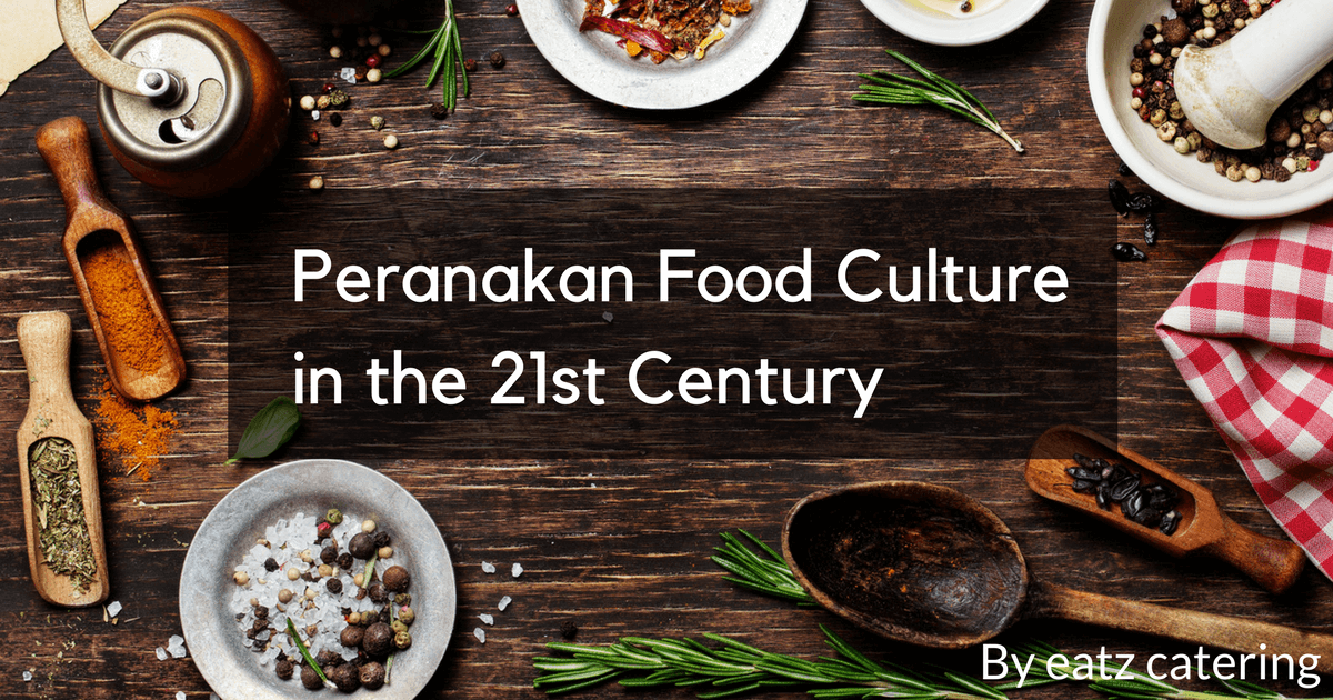 Peranakan Food Culture in the 21st Century
