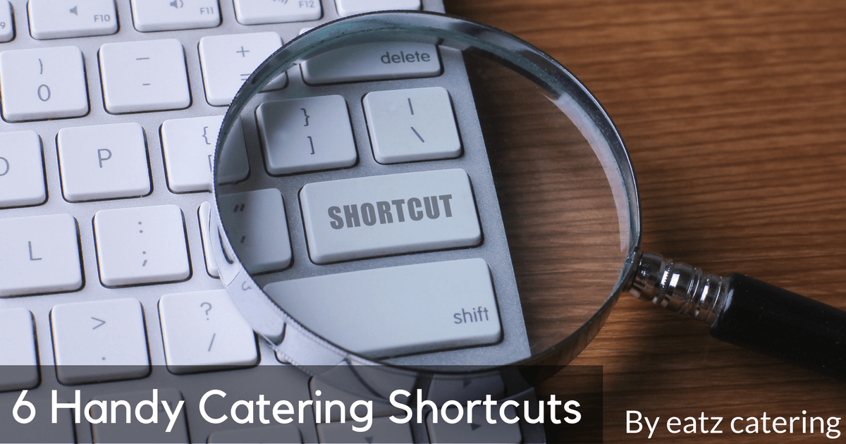 6 Handy Catering Shortcuts