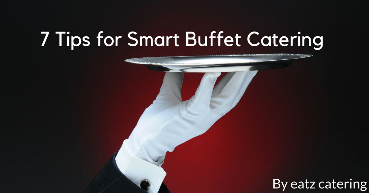 7 Tips for Smart Buffet Catering