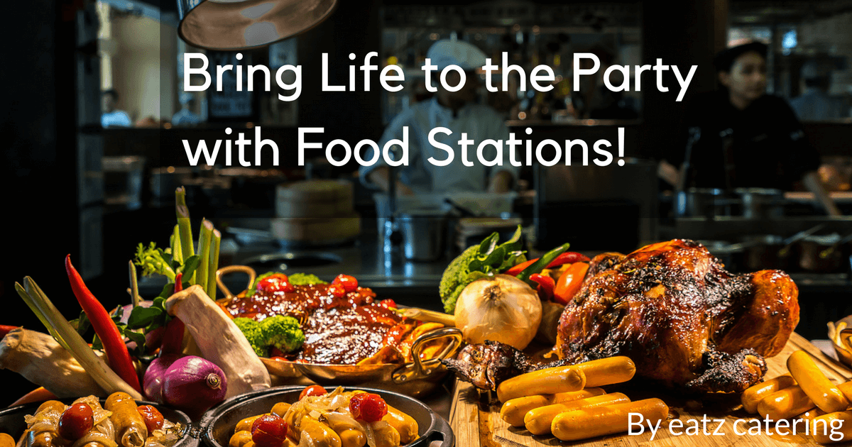 Bring Life to the Party with Food Stations!