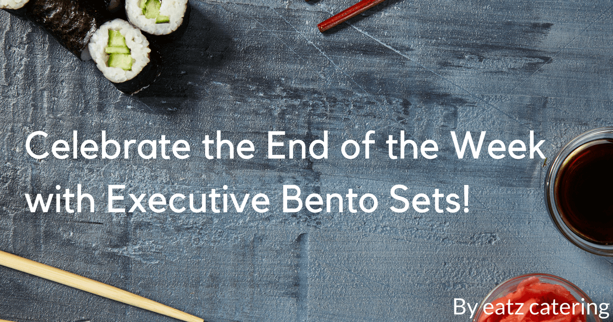 Celebrate the End of the Week with Executive Bento Sets!