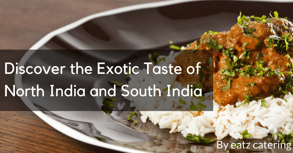 Discover the Exotic Taste of North India and South India